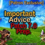 Patron Exclusive Important Advice Preparing for Patch 7.0